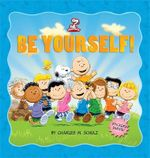 Peanuts : Be Yourself! - Charles M. Schulz
