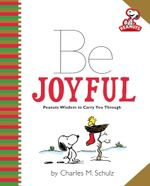 Peanuts: Be Joyful : Peanuts Wisdom to Carry You Through - Charles M Schulz