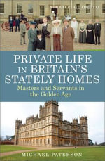 A Brief Guide to Private Life in Britain's Stately Homes : Brief Guide To... - Professor Michael Paterson