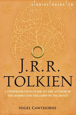 A Brief Guide to J.R.R. Tolkien : The Unauthorized Guide to the Author of the Hobbit and the Lord of the Rings - Nigel Cawthorne