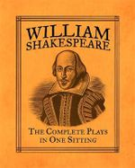 William Shakespeare : The Complete Plays in One Sitting - Joelle Herr