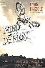 Mind of the Demon : A Memoir of Motocross, Madness, and the Metal Mulisha - Larry Linkogle