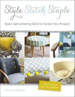 Style, Stitch, Staple : Basic Upholstering Skills to Tackle Any Project - Hannah Stanton