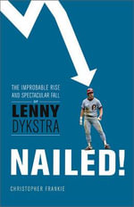 Nailed! : The Improbable Rise and Spectacular Fall of Lenny Dykstra - Christopher Frankie