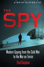 A Brief History of the Spy : 5 Book Box Set - Paul Simpson