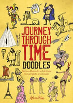 Journey Through Time Doodles : Famous Moments in Full-Color to Complete and Create - Andrew Pinder
