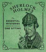 Sherlock Holmes : The Essential Mysteries in One Sitting - Jennifer Kasius