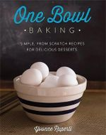 One Bowl Baking : Simple, From Scratch Recipes for Delicious Desserts - Yvonne Ruperti