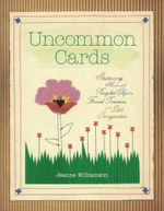 Uncommon Cards : Stationery Made with Found Treasures, Recycled Objects, and a Little Imagination - Jeanne Williamson