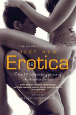 The Mammoth Book of Best New Erotica, Volume 12 : Mammoth Book of Best New Erotica
