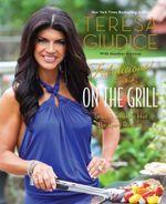 Fabulicious! : On the Grill: Teresa's Smoking Hot Backyard Recipes - Teresa Giudice
