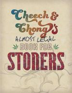 Cheech & Chong's Almost Legal Book for Stoners - Cheech Marin