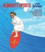 Almighty Sports with Jesus : Featuring a Heavenly Host of Righteous Adventures - Sam Stall