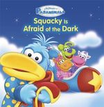 Pajanimals : Squacky is Afraid of the Dark - Running Press