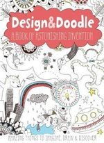 Design & Doodle; A Book of Astonishing Invention : Amazing Things to Imagine, Draw and Discover - Anton Poitier