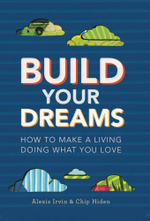 Build Your Dreams : How To Make a Living Doing What You Love - Chip Hiden