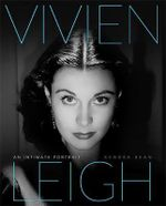 Vivien Leigh : An Intimate Portrait - Kendra Bean