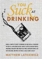 You Suck at Drinking - Matthew Latkiewicz
