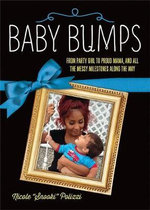 Baby Bumps : From Party Girl to Proud Mama, and All the Messy Milestones Along the Way - Nicole Polizzi