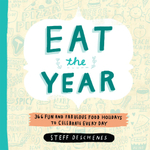 Eat the Year : 366 Fun and Fabulous Food Holidays to Celebrate Every Day - Steff Deschenes