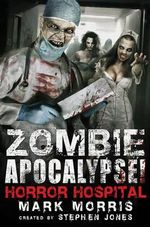 Zombie Apocalypse! Horror Hospital - Mark Morris