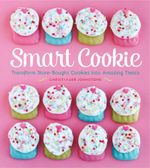 Smart Cookie : Transform Store-Bought Cookies Into Amazing Treats - Christi Johnstone