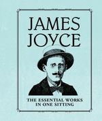 James Joyce : The Essential Works in One Sitting - Joelle Herr