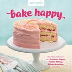 Bake Happy : 100 Playful Desserts with Rainbow Layers, Hidden Fillings, Billowy Frostings, and More - Judith M. Fertig