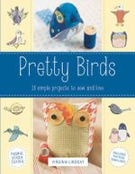 Pretty Birds : 18 Simple Projects to Sew and Love - Virginia Lindsay