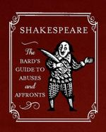 Shakespeare : The Bard's Guide to Abuses and Affronts