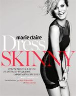Marie Claire: Dress Skinny : Perfecting Your Style, Flattering Your Body, and Looking Fabulous - Joyce Corrigan