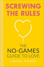 Screwing the Rules : The No-Games Guide to Love - Laurel House