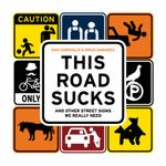 This Road Sucks : And Other Street Signs We Really Need - Dan Consiglio