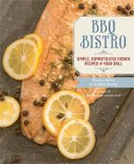 BBQ Bistro : Simple, Sophisticated French Recipes for Your Grill - Karen Adler