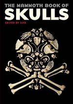 The Mammoth Book of Skulls : Exploring the Icon--From Fashion to Street Art - Ilya
