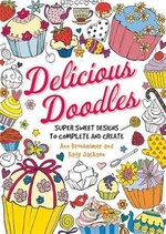 Delicious Doodles : Super Sweet Designs to Complete and Create - Ann Kronheimer