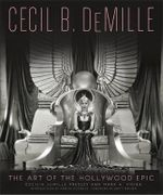 Cecil B. Demille : The Art of the Hollywood Epic - Cecilia DeMille Presley