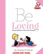 Peanuts : Be Loving : Peanuts Wisdom to Carry You Through - Charles M. Schulz