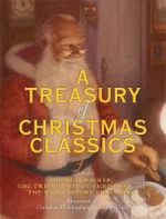 A Treasury of Christmas Classics : Includes the Night Before Christmas, the Twelve Days of Christmas, and the Nutcracker