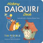 Hickory Daiquiri Dock : Cocktails With a Nursery Rhyme Twist - Tim Federle