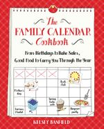The Family Calendar Cookbook : From Birthdays to Bake Sales, Good Food to Carry You Through the Year - Kelsey Banfield