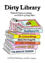 Dirty Library : Twisted Children's Classics and Folked-Up Fairy Tales - Mary Dauterman