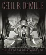 Cecil B. DeMille : The Art of the Hollywood Epic - Cecilia de Mille Presley