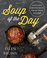 Soup Cookbook : 150 Delicious and Comforting Recipes from Our Favorite Restaurants - Ellen Brown
