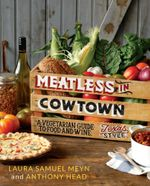 Meatless in Cowtown : A Vegetarian Guide to Food and Wine, Texas-Style - Laura Samuel Meyn