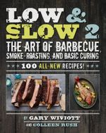Low & Slow 2 : The Art of Barbecue, Smoke-Roasting, and Basic Curing - Gary Wiviott