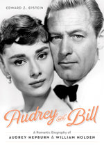 Audrey and Bill : A Romantic Biography of Audrey Hepburn and William Holden - Edward Z. Epstein