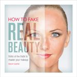 How to Fake Real Beauty : Tricks of the Trade to Master Your Makeup - Ramy Gafni