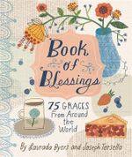 Book of Blessings : 75 Graces from Around the World - Laurada B. Byers