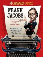 Mad's Greatest Writers : Frank Jacobs : Five Decades of His Greatest Works - Frank Jacobs